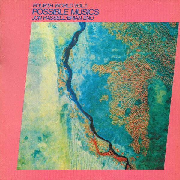Jon Hassell & Brian Eno - Fourth World Vol. 1 - Possible Musics