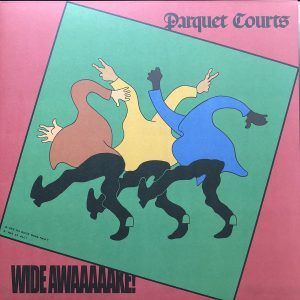 Parquet Courts - Wide Awake! (Rough Trade 2018)