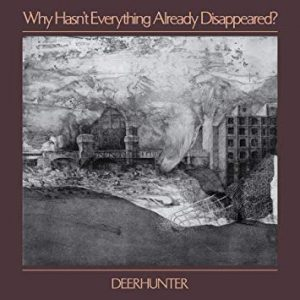 Deerhunter - Why Hasn't Everything Already Disappeared? (4AD 2019)