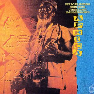 Pharoah Sanders, John Hicks, Curtis Lundy, Idris Muhammed - Africa (1987, reed. Tidal Waves 2019 / Balades Sonores exclusive 2LP 180g orange deluxe vinyl)