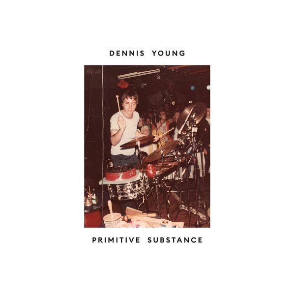 Dennis Young - Primitive Substance