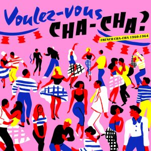 Voulez-vous- Chacha ? French Chacha 1960-1964 (Born Bad Records 2019)