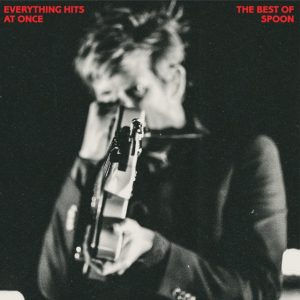 Spoon - Everything Hits At Once - The Best Of Spoon (Matador 2019)