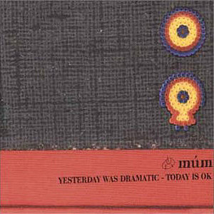 Múm - Yesterday Was Dramatic - Today Is OK (3LP 20th Anniversary Edition, Morr Music 2019)