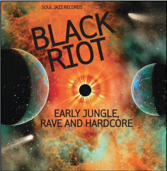 Black Riot Early Jungle, Rave and Hardcore