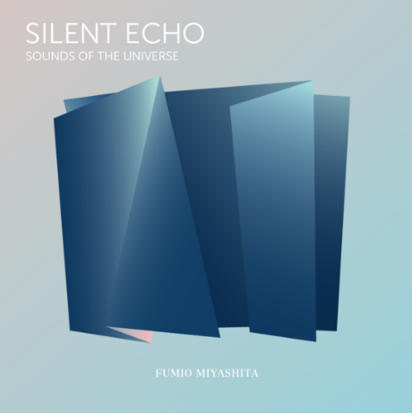 Fumio Miyashita Silent Echo: Sounds of the Universe