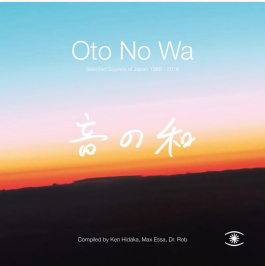 OTO NO WA : SELECTED SOUNDS OF JAPAN 1988-2018
