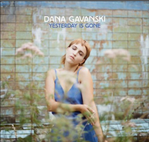Dana Gavanski Yesterday Is Gone (exclu Indé)