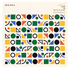ERIK HALL MUSIC FOR 18 MUSICIANS (STEVE REICH)