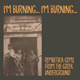 VARIOUS I'M BURNING... I'M BURNING... SONGS FROM THE GREEK UNDERGROUND 1925-1940