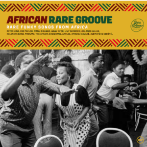 AFRICAN RARE GROOVE RARE FUNKY SONGS FROM AFRICA