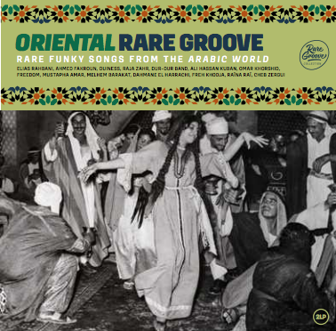 ORIENTAL RARE GROOVE RARE FUNKY SONGS FROM THE ARABIC WORLD