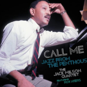 JACK WILSON QUARTET FEAT. ROY AYERS – CALL ME: JAZZ FROM THE PENTHOUSE