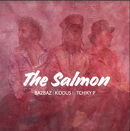 THE SALMON (AKA BAZBAZ, KIDDUS I, TCHIKY P) - The Salmon