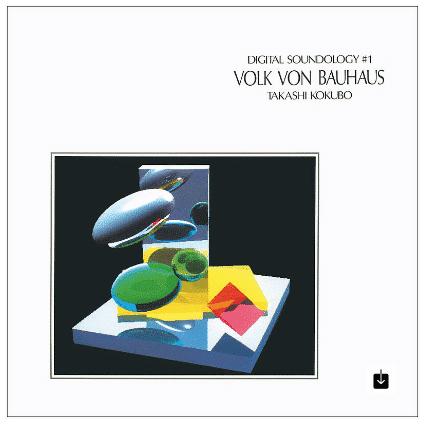 Takashi Kokubo Digital Soundology #1: Volk von Bauhaus