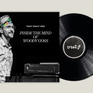 VULF VAULT 002 /// Inside the Mind of Woody Goss