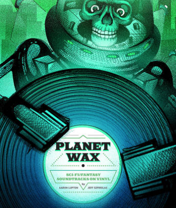 Planet Wax: Sci-Fi/Fantasy Soundtracks on Vinyl by Aaron Lupton & Jeff Szpirglas(Signed 240pg Coffee Table Book + Anti-freeze Colored 7'', limited to 1000, indie-exclusive)