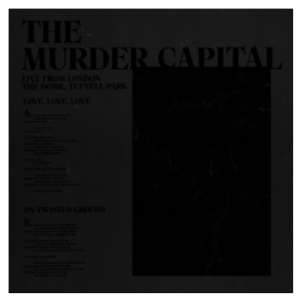 The Murder Capital Love, Love, Love / On Twisted Ground – Live from London: The Dome, Tufnell Park