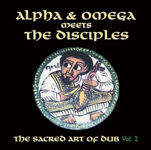 """ALPHA AND OMEGA MEETS THE DISCIPLES"" SACRED ART OF DUB VOLUME 2"