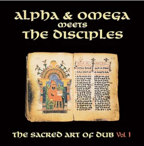 """""""ALPHA AND OMEGA MEETS THE DISCIPLES"""" SACRED ART OF DUB VOLUME 1"""