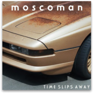 Moscoman TIME SLIPS AWAY