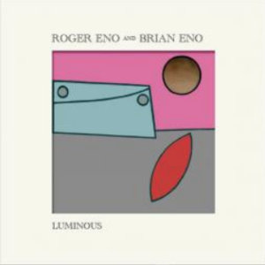Roger Eno and Brian Eno Luminous