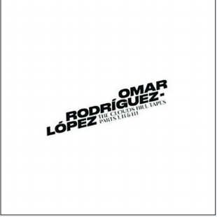 OMAR RODRÍGUEZ-LÓPEZ The Clouds Hill Tapes Pts. I, II & III