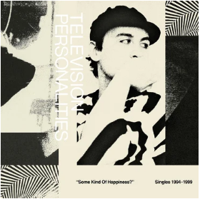 Television Personalities Some Kind Of Happiness?-Singles 1994-1999 (RSD 26 septembre)