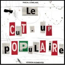 PASCAL COMELADE LE CUT-UP POPULAIRE
