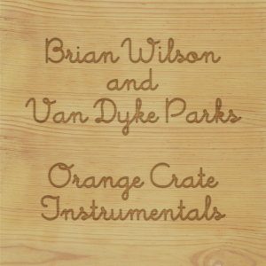 Brian Wilson & Van Dyke Parks Orange Crate Instrumentals (first time on vinyl, limited to 1800, indie advance-exclusive Black Friday 2020)