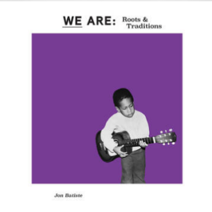 Jon Batiste WE ARE: Roots & Traditions (Purple Vinyl, first time on vinyl, limited to 2500, indie-exclusive Black Friday 2020)