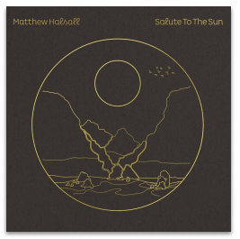 MATTHEW HALSALL SALUTE TO THE SUN (2LP transparents)