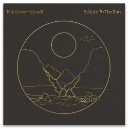 MATTHEW HALSALL SALUTE TO THE SUN (2LP transparents)