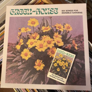 Green-House – Six Songs for Invisible Gardens