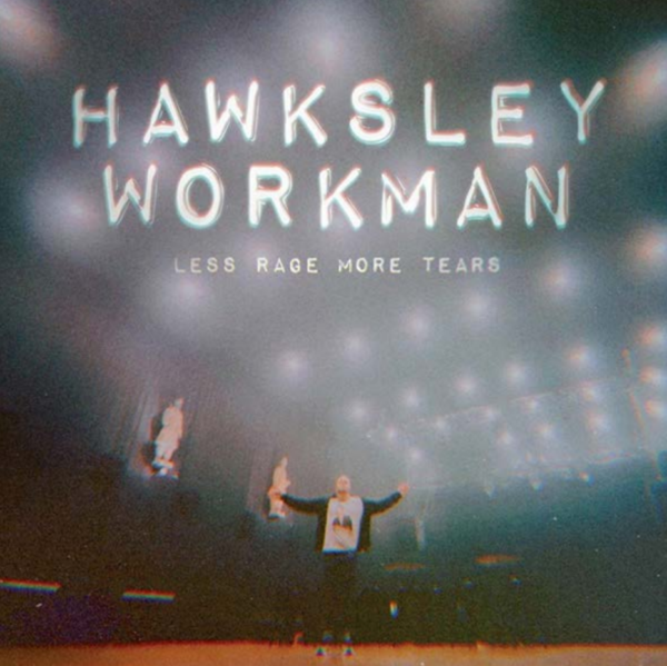 HAWKSLEY WORKMAN LESS RAGE MORE TEARS