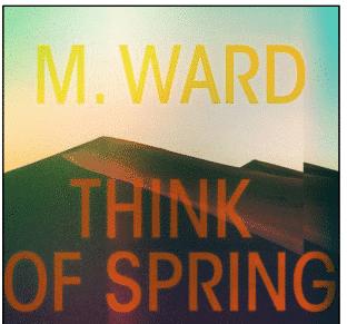 M. Ward Think Of Spring