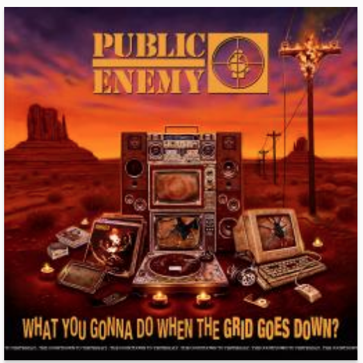 PUBLIC ENEMY What You Gonna Do When The Grid Goes Down