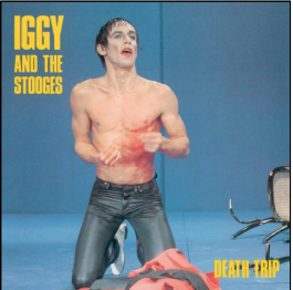 Iggy Pop & The Stooges Death Trip