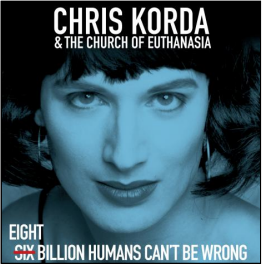 Chris Korda / The Church of Euthanasia Eight Billion Humans Can't Be Wrong