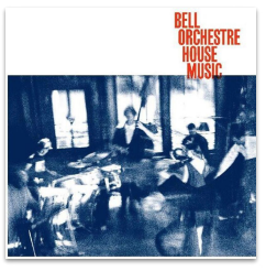BELL ORCHESTRE HOUSE MUSIC