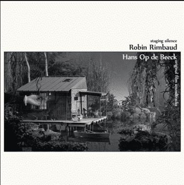 ROBIN RIMBAUD / HANS OP DE BEECK Staging Silence (Original Film Soundtracks)