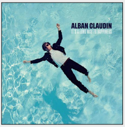 ALBAN CLAUDIN It's a Long Way to Happiness