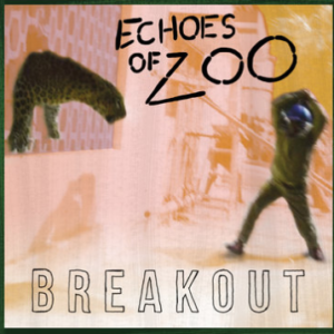 ECHOES OF ZOO BREAKOUT