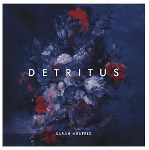 SARAH NEUFELD Detritus