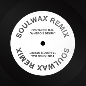 A. Fontaines D.C. - A Heroes Death (Soulwax Remix)