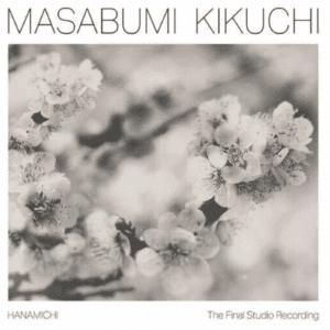 MASABUMI KIKUCHI HANAMICHI - THE FINAL STUDIO RECORDING
