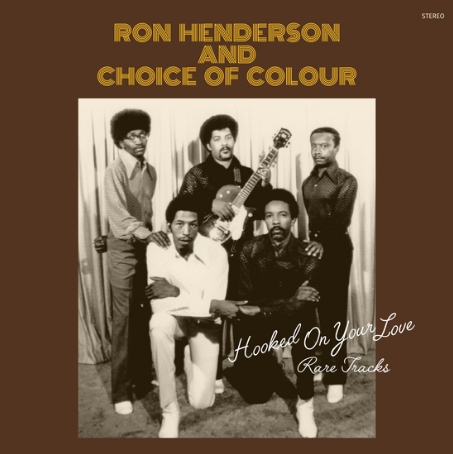 RON HENDERSON AND CHOICE O HOOKED ON YOUR LOVE - RARE TRACKS
