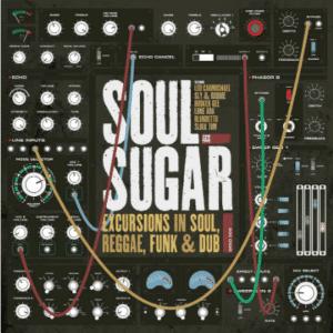 Soul Sugar Excursions in Soul, Reggae, Funk & Dub