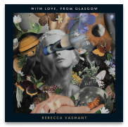 REBECCA VASMANT WITH LOVE FROM GLASGOW