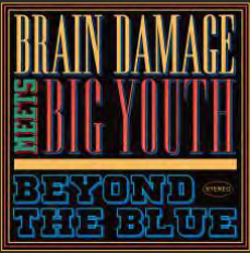 Brain damage meets Big Youth Beyond the blue